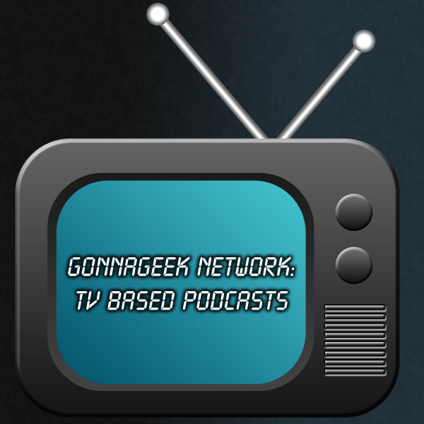 GonnaGeek Network - TV Based Podcasts